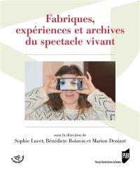 Fabriques, expériences et archives du spectacle vivant