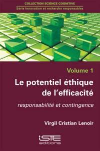 Le potentiel éthique de l'efficacité. Volume 1, Responsabilité et contingence