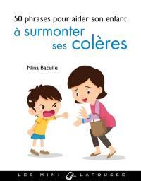 50 phrases pour aider son enfant à surmonter ses colères