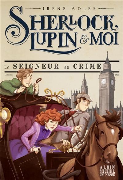 Sherlock, Lupin & moi. Volume 10, Le seigneur du crime