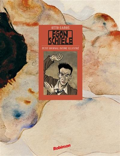 Egon Schiele : petit journal intime illustré