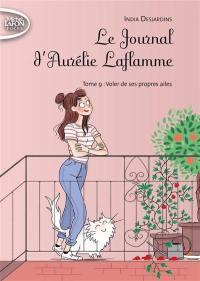 Le journal d'Aurélie Laflamme. Volume 9, Voler de ses propres ailes
