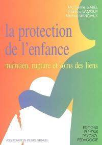 La protection de l'enfance, maintien, rupture et soins des liens