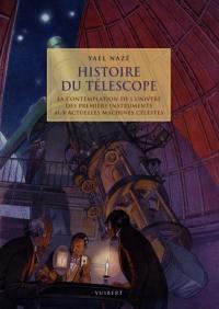 Histoire du télescope ou La contemplation de l'Univers d'hier à aujourd'hui, de la lunette de Galilée aux machines célestes en orbite