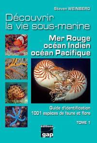 Découvrir la vie sous-marine. Volume 1, Guide d'identification de 1.001 espèces de faune et flore