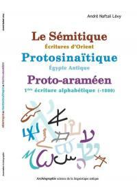 Le sémitique-écritures d'Orient, protosinaïtique-Egypte antique, proto-araméen-1re écriture alphabétique (-1800)