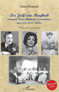 Les Juifs au Maghreb à travers leurs chanteurs et musiciens aux XIXe et XXe siècles