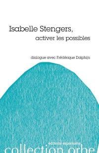 Isabelle Stengers, activer les possibles