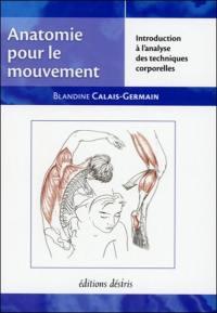 Anatomie pour le mouvement. Volume 1, Introduction à l'analyse des techniques corporelles