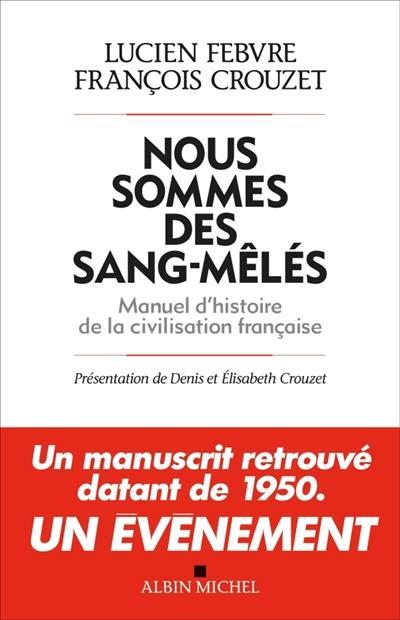 Nous sommes des sang-mêlés : manuel d'histoire de la civilisation française