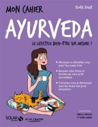 Mon cahier ayurveda : le lifestyle bien-être sur mesure !