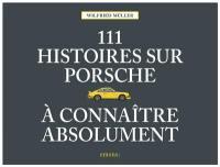 111 histoires sur Porsche à connaître absolument