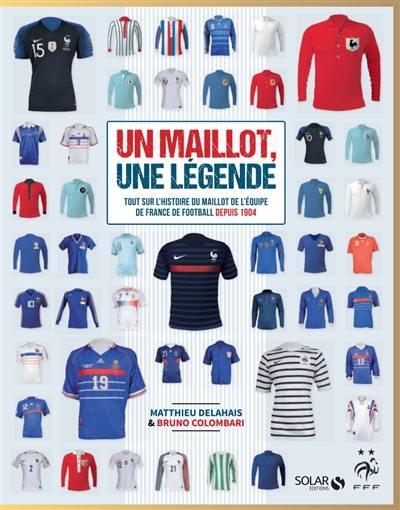 Un maillot, une légende : tout sur l'histoire du maillot de l'équipe de France de football depuis 1904