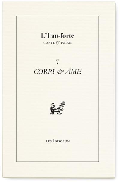 L'eau-forte : conte & poésie. n° 7, Corps & âme
