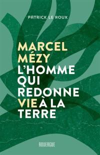 Marcel Mézy, l'homme qui redonne vie à la terre