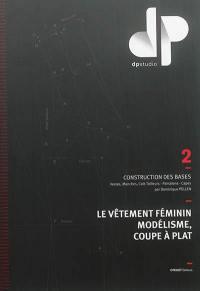 Le vêtement féminin, modélisme, coupe à plat. Volume 2, Construction des bases