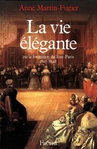La vie élégante ou La formation du Tout-Paris : 1815-1848