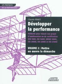 Développer la performance. Volume 2, Mettre en oeuvre la démarche
