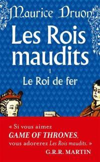 Les rois maudits. Vol. 1. Le roi de fer : roman historique