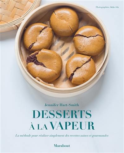 Desserts à la vapeur : la méthode pour réaliser simplement des recettes saines et gourmandes