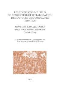 De lingua et linguis. Volume 5, Les cours comme lieux de rencontre et d'élaboration des langues vernaculaires à la Renaissance (1480-1620)