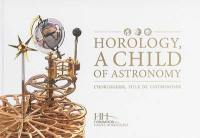 Horology, a child of astronomy = L'horlogerie, fille de l'astronomie