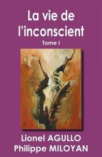 La vie de l'inconscient. Volume 1,
