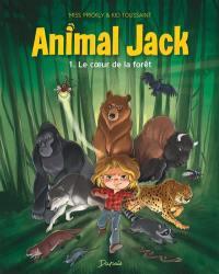 Animal Jack. Vol. 1. Le coeur de la forêt