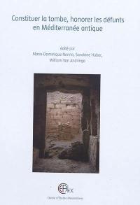 Constituer la tombe, honorer les défunts en Méditerranée antique