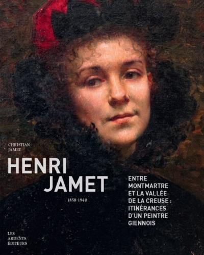 Henri Jamet (1858-1940) : entre Montmartre et la vallée de la Creuse, itinérances d'un peintre giennois