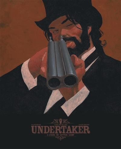 Undertaker. Volume 3, L'ogre de Sutter camp