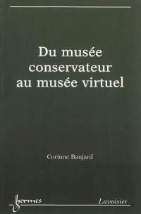 Du musée conservateur au musée virtuel