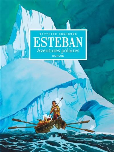 Esteban. Volume 1, Aventures polaires