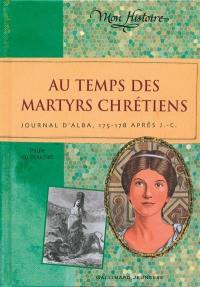 Au temps des martyrs chrétiens : journal d'Alba, 175-178 après J.-C.