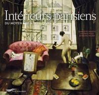 Intérieurs parisiens du Moyen Age à nos jours