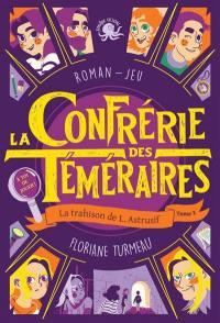 La confrérie des téméraires. Volume 3, La trahison de L. Astrusif