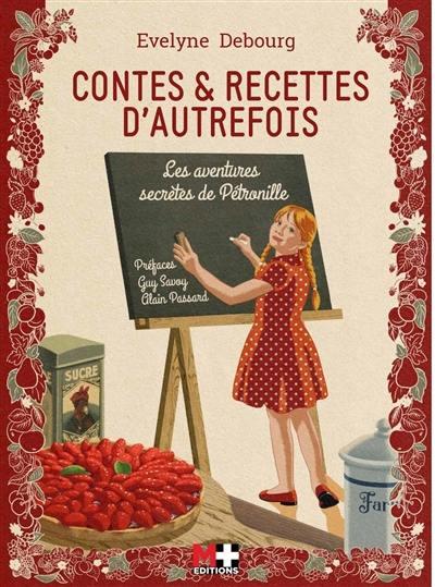 Contes & recettes d'autrefois : les aventures secrètes de Pétronille