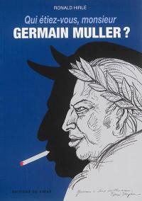 Qui étiez-vous, monsieur Germain Muller ?