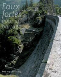 Eaux-fortes pour un barrage