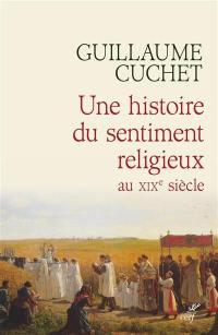 Une histoire du sentiment religieux au XIXe siècle