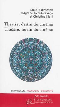 Théâtre, destin du cinéma, théâtre, levain du cinéma