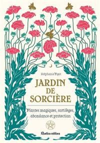 Jardin de sorcière : plantes magiques, sortilèges, abondance et protection
