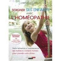 Soigner ses enfants avec l'homéopathie : de la naissance à l'adolescence, les meilleurs conseils homéo pour prendre soin d'eux