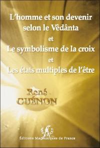L'homme et son devenir selon le Vêdânta; Le symbolisme de la croix; Les états multiples de l'être