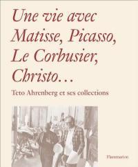 Une vie avec Matisse, Picasso, Le Corbusier, Christo...