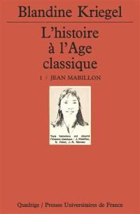 L'histoire à l'âge classique. Volume 1, Jean Mabillon