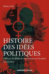 Histoire des idées politiques : 2.500 ans de débats et controverses en Occident