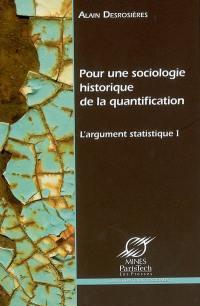 L'argument statistique. Volume 1, Pour une sociologie historique de la quantification