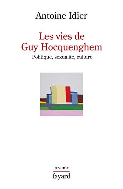 Les vies de Guy Hocquenghem : politique, sexualité, culture