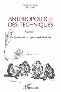 Anthropologie des techniques. Volume 1, De la mémoire aux gestes en préhistoire